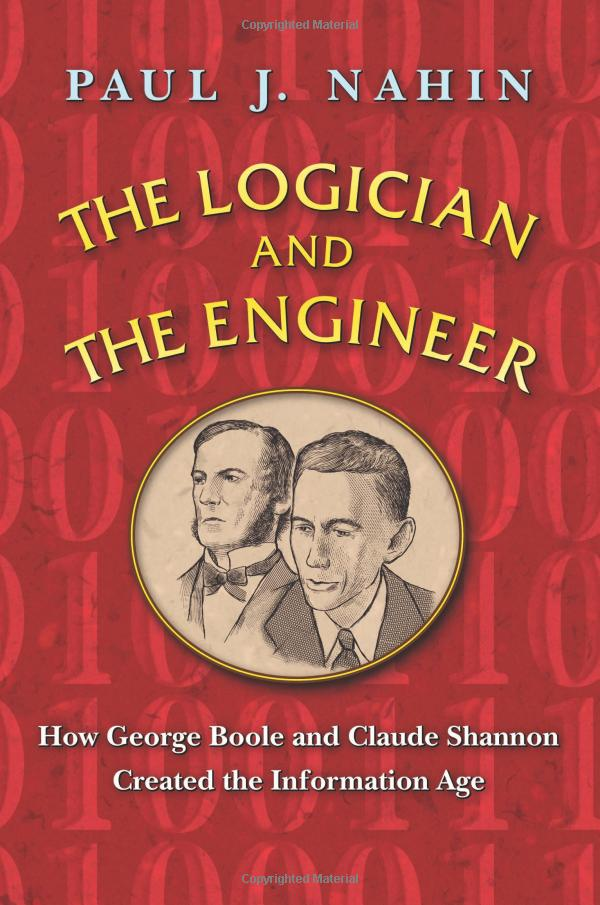 The Logician and the Engineer: How George Boole and Claude Shannon Created the Information Age book cover